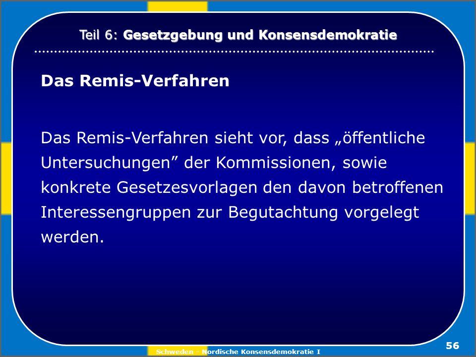 Schweden - Nordische Konsensdemokratie I 56 Das Remis-Verfahren Das Remis-Verfahren sieht vor, dass öffentliche Untersuchungen der Kommissionen, sowie