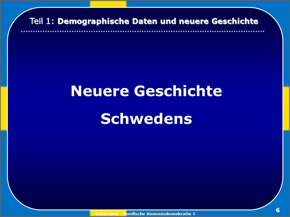 Schweden - Nordische Konsensdemokratie I 6 Neuere Geschichte Schwedens Teil 1: Demographische Daten und neuere Geschichte