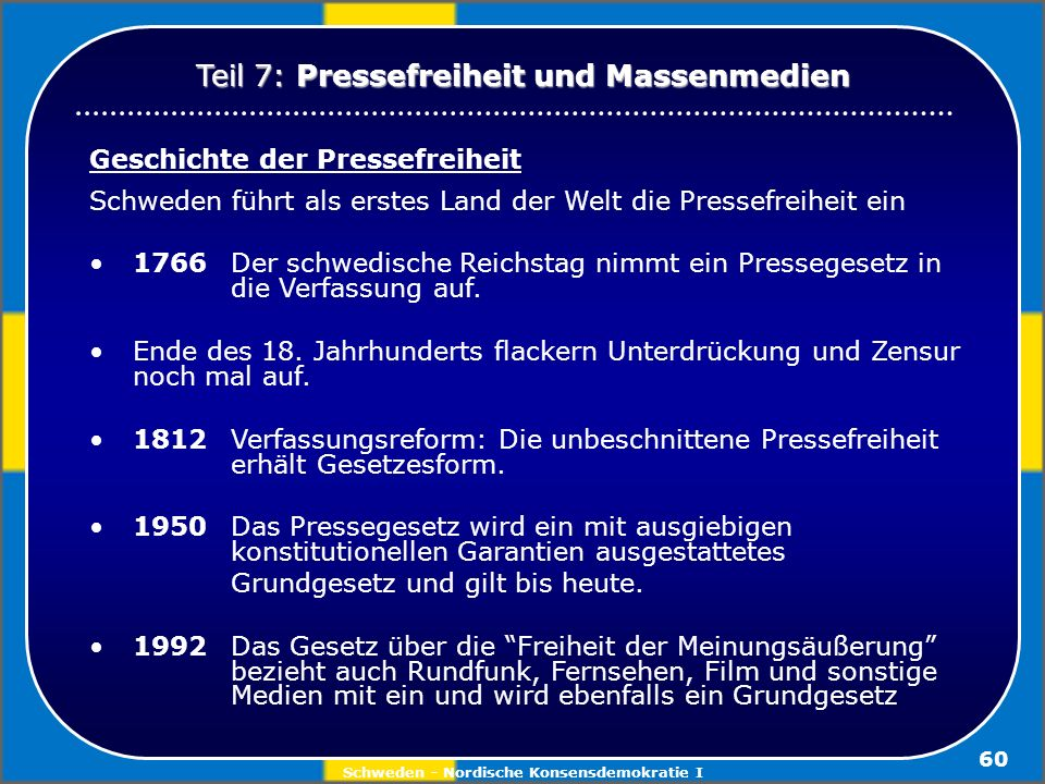 Schweden - Nordische Konsensdemokratie I 60 Geschichte der Pressefreiheit Schweden führt als erstes Land der Welt die Pressefreiheit ein 1766 Der schw
