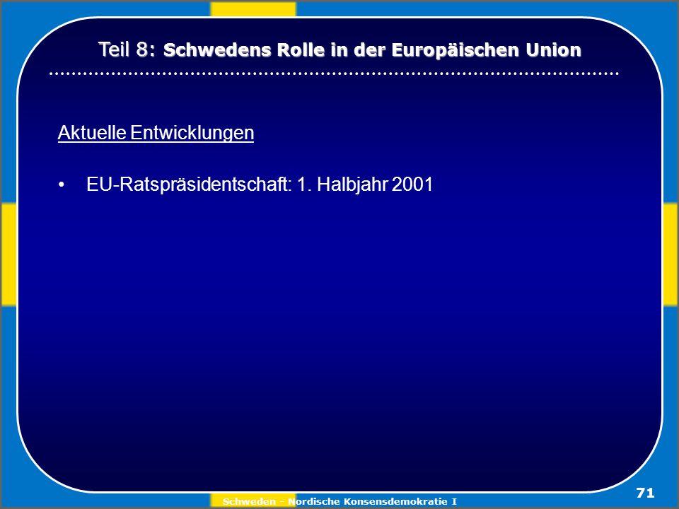 Schweden - Nordische Konsensdemokratie I 71 Aktuelle Entwicklungen EU-Ratspräsidentschaft: 1. Halbjahr 2001 Teil 8: Schwedens Rolle in der Europäische
