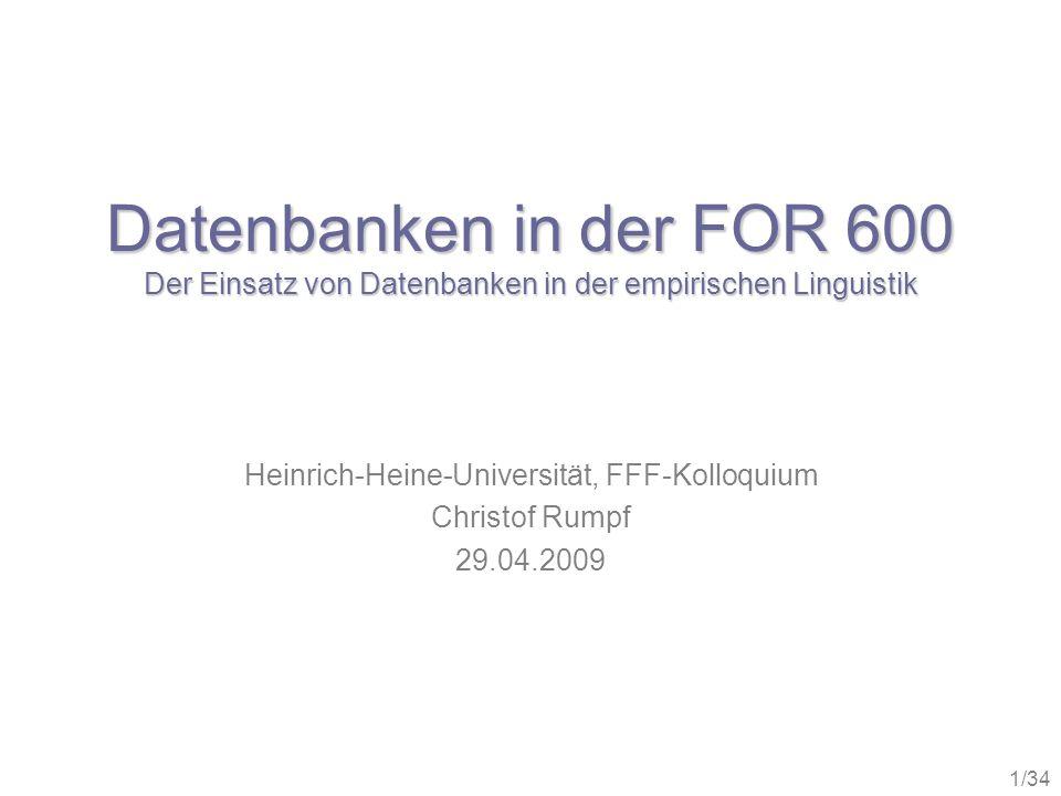 1/34 Datenbanken in der FOR 600 Der Einsatz von Datenbanken in der empirischen Linguistik Heinrich-Heine-Universität, FFF-Kolloquium Christof Rumpf 29