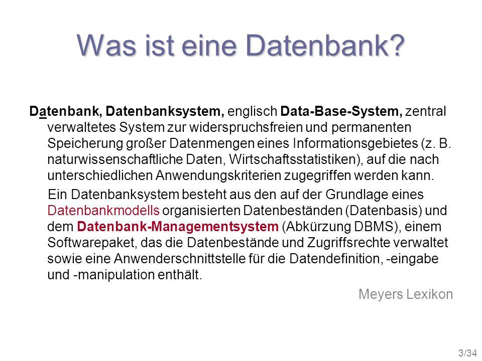 3/34 Was ist eine Datenbank? Datenbank, Datenbanksystem, englisch Data-Base-System, zentral verwaltetes System zur widerspruchsfreien und permanenten