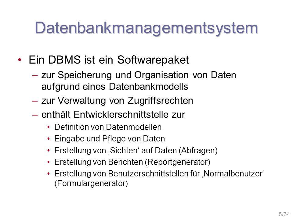 5/34 Datenbankmanagementsystem Ein DBMS ist ein Softwarepaket –zur Speicherung und Organisation von Daten aufgrund eines Datenbankmodells –zur Verwalt