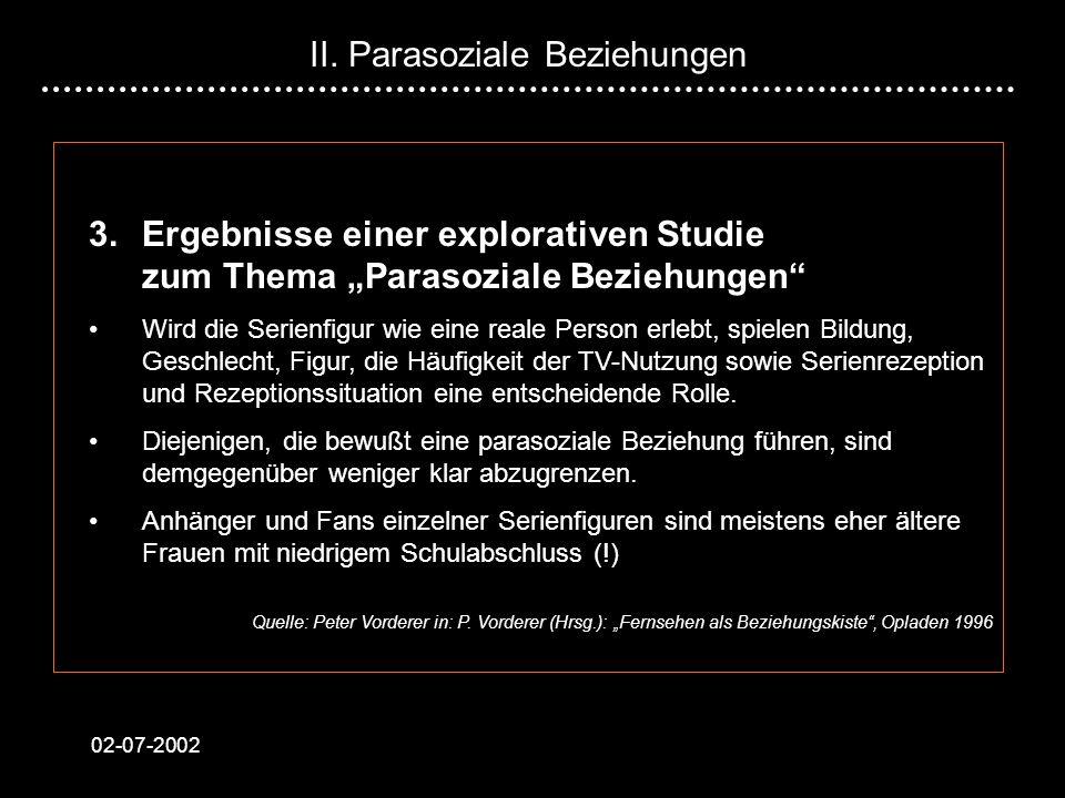 02-07-2002 3.Ergebnisse einer explorativen Studie zum Thema Parasoziale Beziehungen Wird die Serienfigur wie eine reale Person erlebt, spielen Bildung