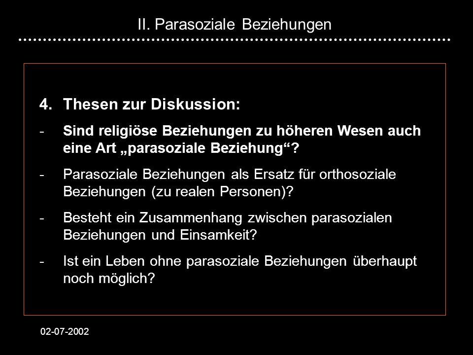 02-07-2002 4. Thesen zur Diskussion: - Sind religiöse Beziehungen zu höheren Wesen auch eine Art parasoziale Beziehung? - Parasoziale Beziehungen als