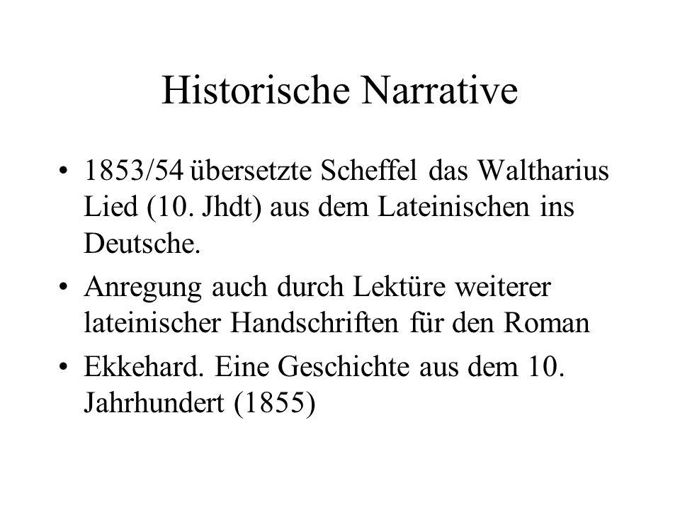Historische Narrative 1853/54 übersetzte Scheffel das Waltharius Lied (10. Jhdt) aus dem Lateinischen ins Deutsche. Anregung auch durch Lektüre weiter