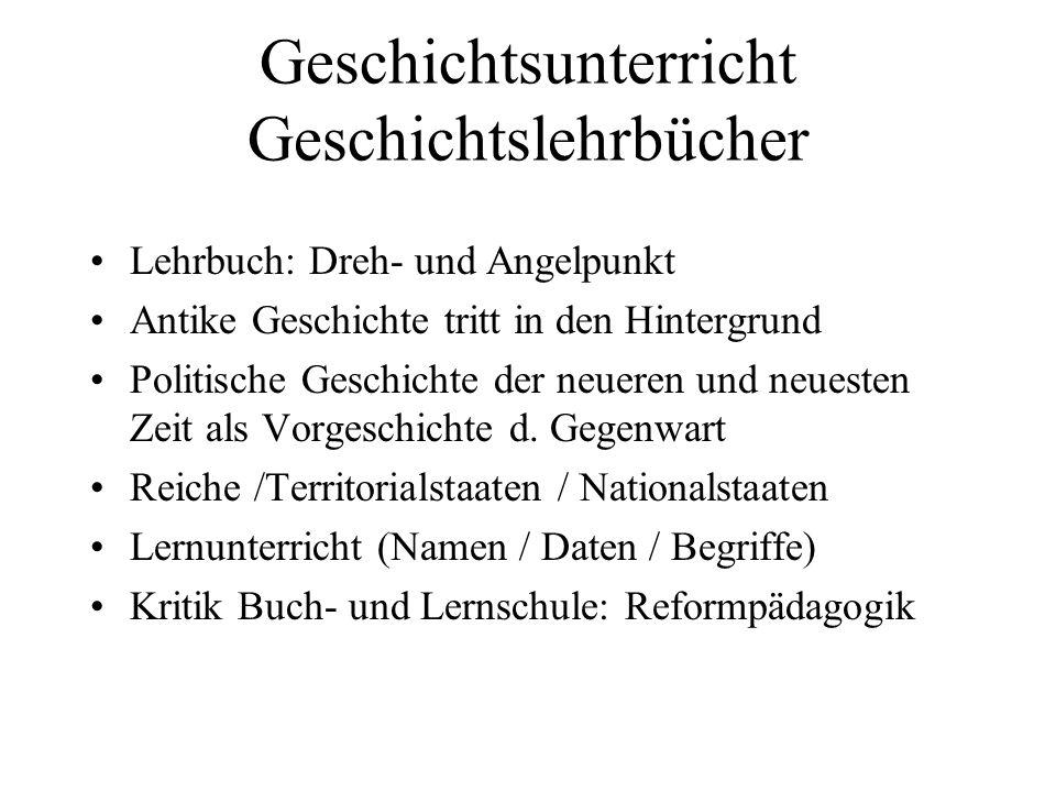 Geschichtsunterricht Geschichtslehrbücher Lehrbuch: Dreh- und Angelpunkt Antike Geschichte tritt in den Hintergrund Politische Geschichte der neueren