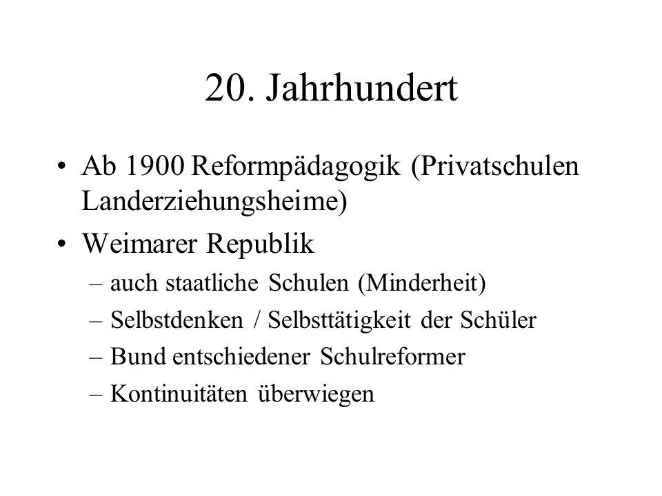 20. Jahrhundert Ab 1900 Reformpädagogik (Privatschulen Landerziehungsheime) Weimarer Republik –auch staatliche Schulen (Minderheit) –Selbstdenken / Se