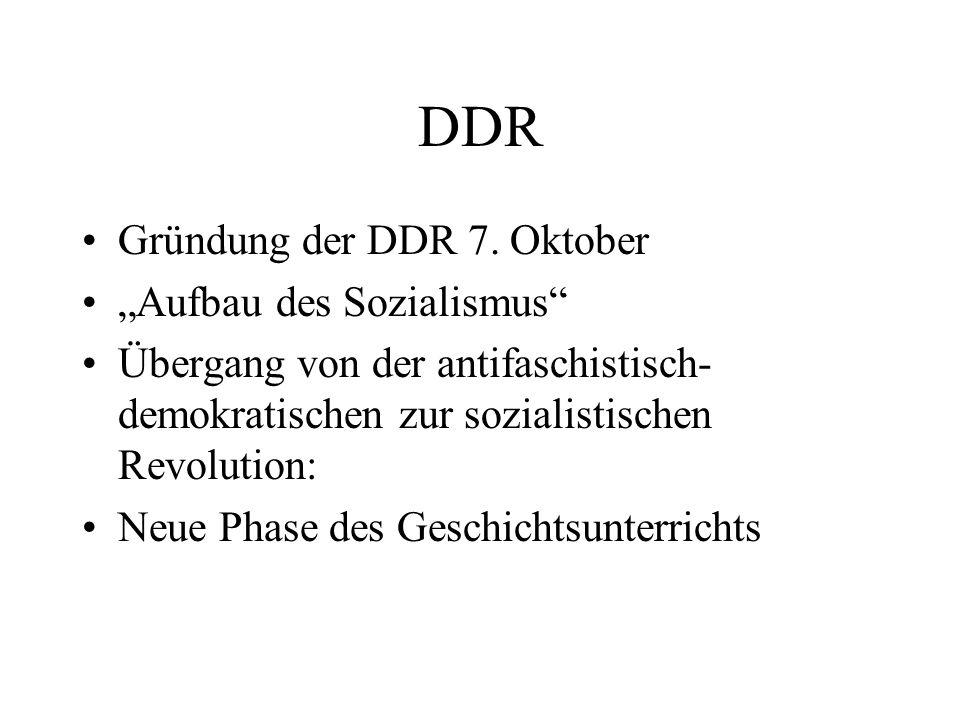 DDR Gründung der DDR 7. Oktober Aufbau des Sozialismus Übergang von der antifaschistisch- demokratischen zur sozialistischen Revolution: Neue Phase de