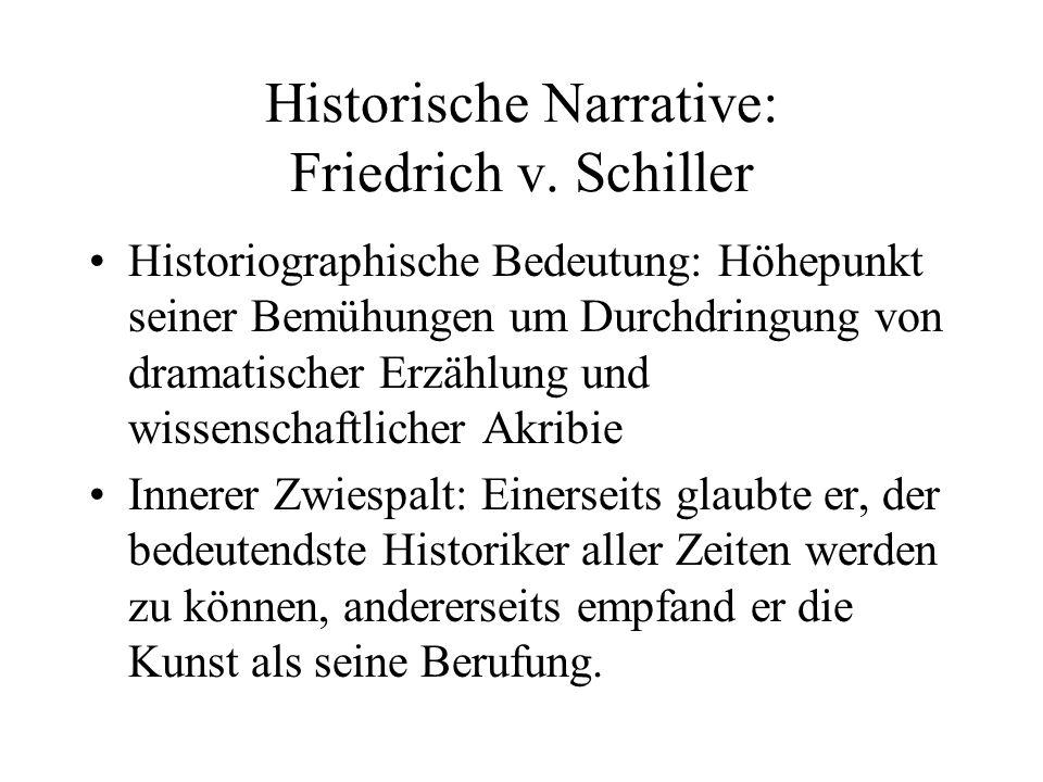 Historische Narrative: Friedrich v. Schiller Historiographische Bedeutung: Höhepunkt seiner Bemühungen um Durchdringung von dramatischer Erzählung und