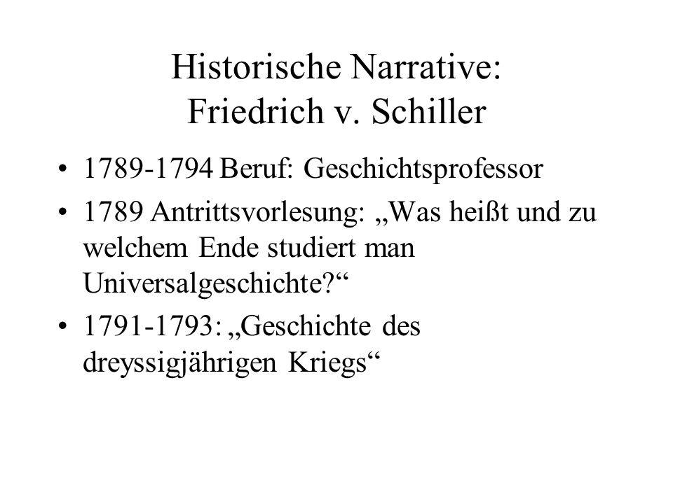 Historische Narrative: Friedrich v. Schiller 1789-1794 Beruf: Geschichtsprofessor 1789 Antrittsvorlesung: Was heißt und zu welchem Ende studiert man U