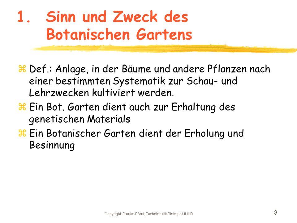 Copyright: Frauke Pöml, Fachdidaktik Biologie HHUD 2 Vortragsinhalt: 1. Sinn und Zweck eines Botanischen Gartens z2. Definitionen von modern und didak