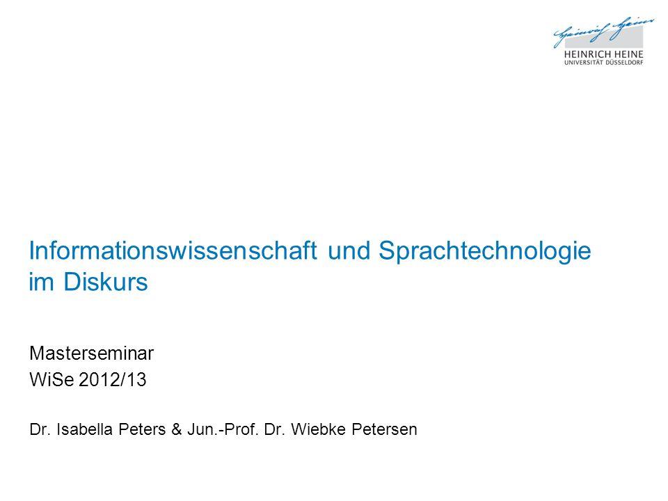 Informationswissenschaft und Sprachtechnologie im Diskurs Masterseminar WiSe 2012/13 Dr. Isabella Peters & Jun.-Prof. Dr. Wiebke Petersen