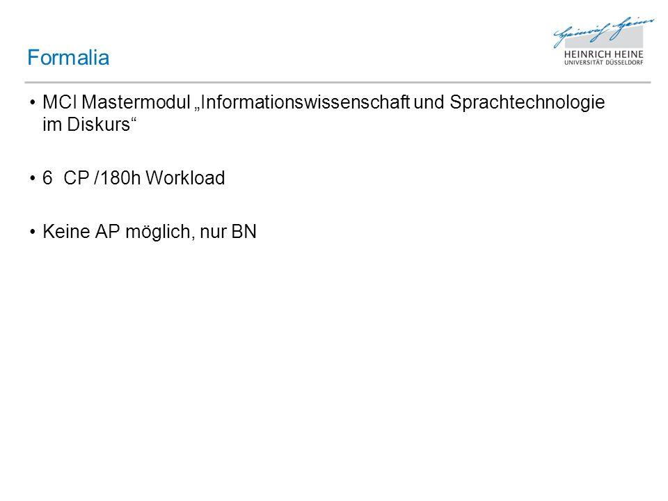 MCI Mastermodul Informationswissenschaft und Sprachtechnologie im Diskurs 6 CP /180h Workload Keine AP möglich, nur BN Formalia