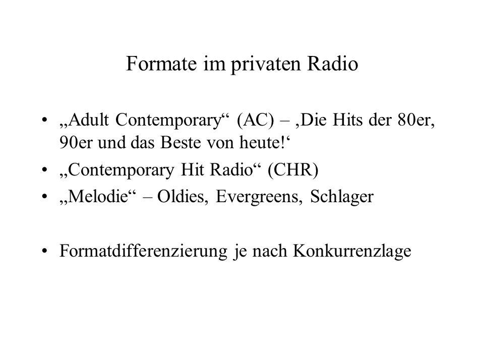 Formate im privaten Radio Adult Contemporary (AC) – Die Hits der 80er, 90er und das Beste von heute! Contemporary Hit Radio (CHR) Melodie – Oldies, Ev