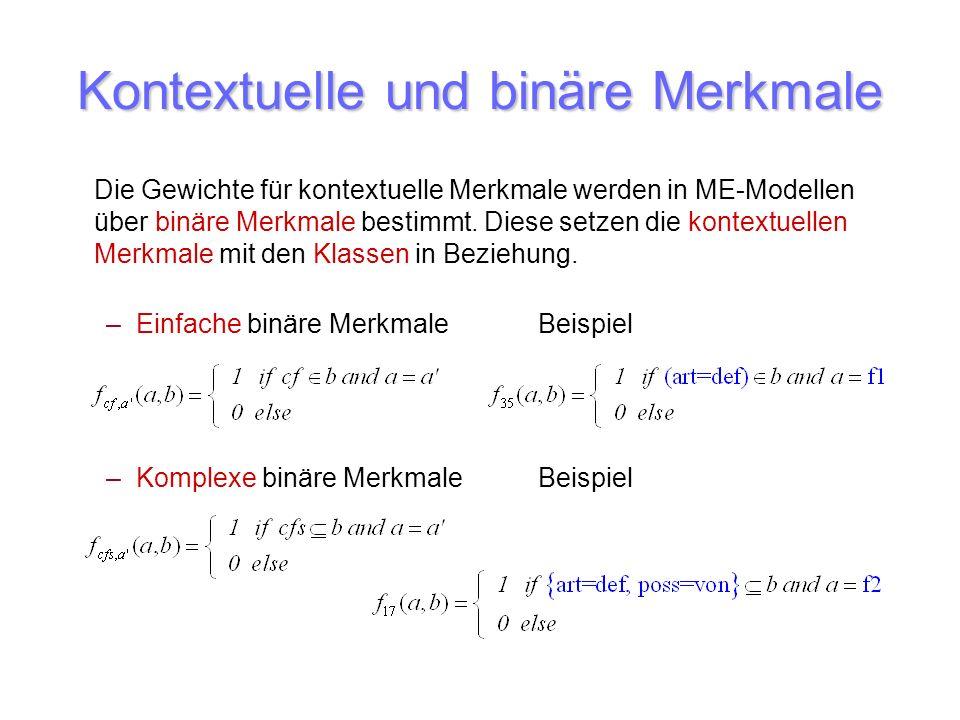 Kontextuelle und binäre Merkmale Die Gewichte für kontextuelle Merkmale werden in ME-Modellen über binäre Merkmale bestimmt. Diese setzen die kontextu