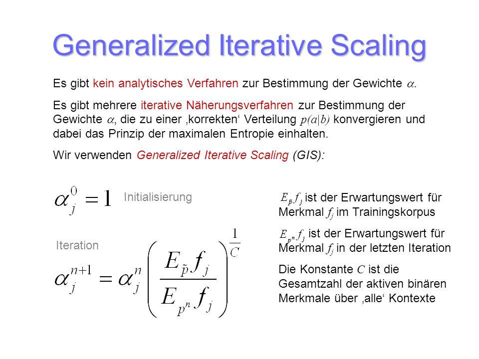 Generalized Iterative Scaling Es gibt kein analytisches Verfahren zur Bestimmung der Gewichte. Es gibt mehrere iterative Näherungsverfahren zur Bestim
