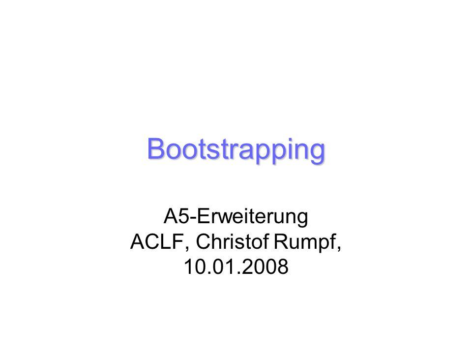 Bootstrapping A5-Erweiterung ACLF, Christof Rumpf, 10.01.2008