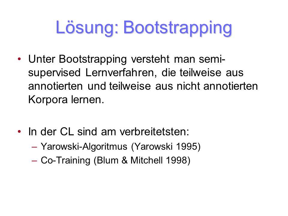 Lösung: Bootstrapping Unter Bootstrapping versteht man semi- supervised Lernverfahren, die teilweise aus annotierten und teilweise aus nicht annotiert