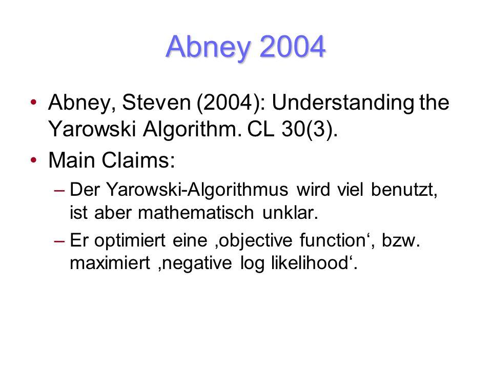Abney 2004 Abney, Steven (2004): Understanding the Yarowski Algorithm. CL 30(3). Main Claims: –Der Yarowski-Algorithmus wird viel benutzt, ist aber ma