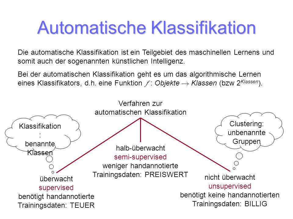 Automatische Klassifikation Die automatische Klassifikation ist ein Teilgebiet des maschinellen Lernens und somit auch der sogenannten künstlichen Int