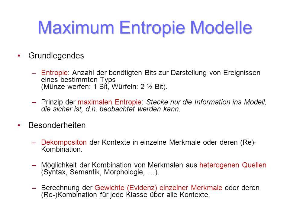 Maximum Entropie Modelle Grundlegendes –Entropie: Anzahl der benötigten Bits zur Darstellung von Ereignissen eines bestimmten Typs (Münze werfen: 1 Bi