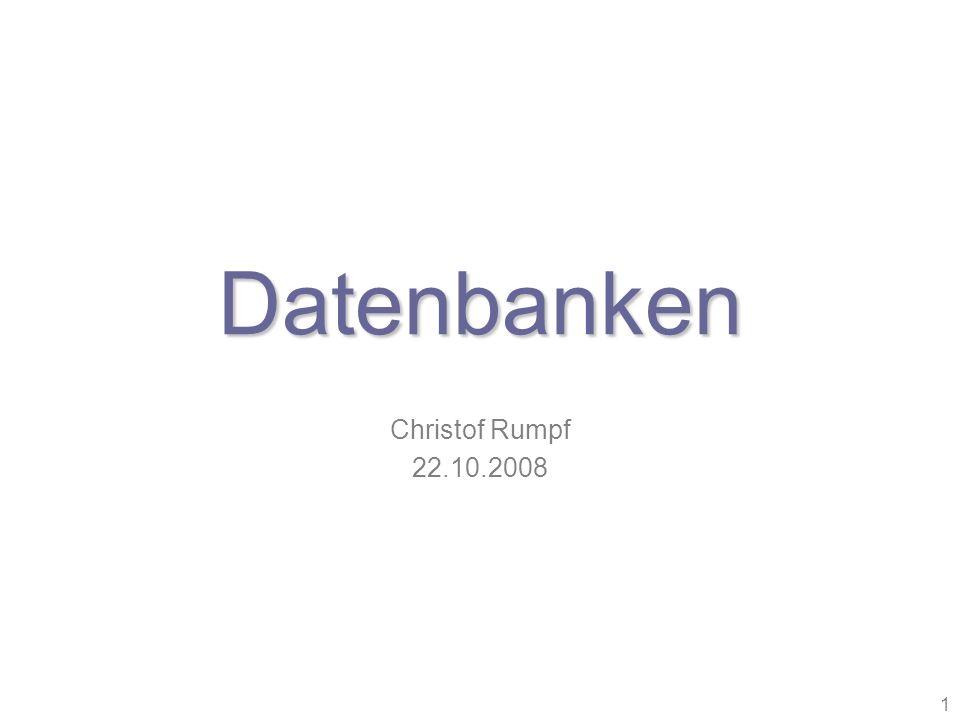 1 Datenbanken Christof Rumpf 22.10.2008