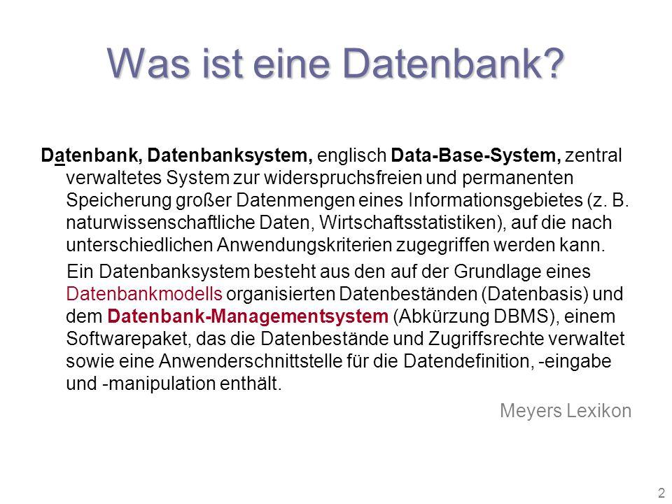 2 Was ist eine Datenbank? Datenbank, Datenbanksystem, englisch Data-Base-System, zentral verwaltetes System zur widerspruchsfreien und permanenten Spe