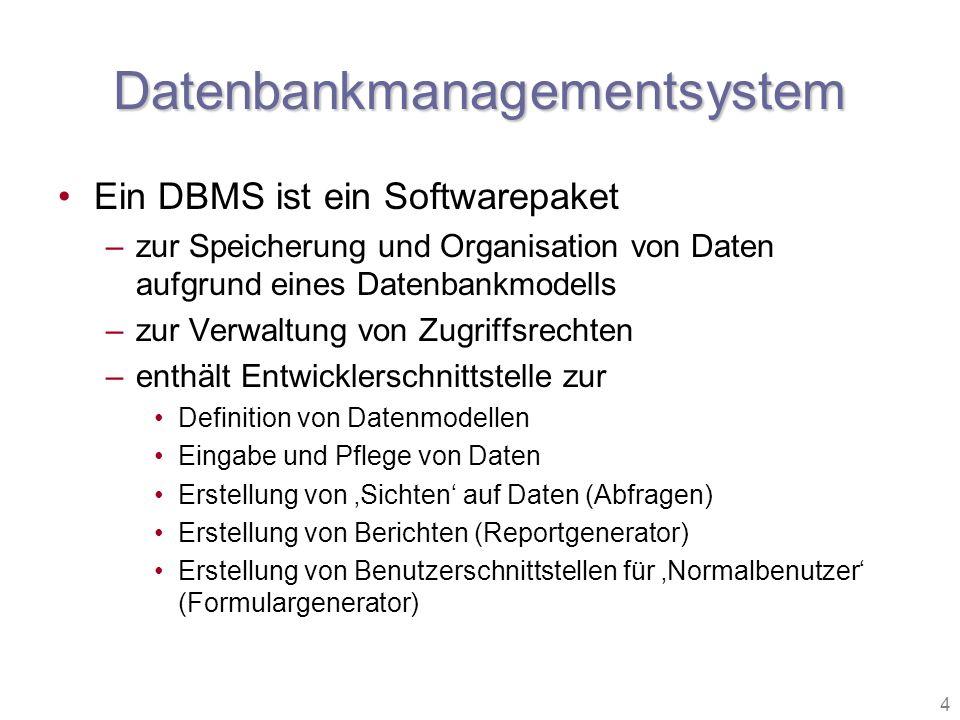 4 Datenbankmanagementsystem Ein DBMS ist ein Softwarepaket –zur Speicherung und Organisation von Daten aufgrund eines Datenbankmodells –zur Verwaltung