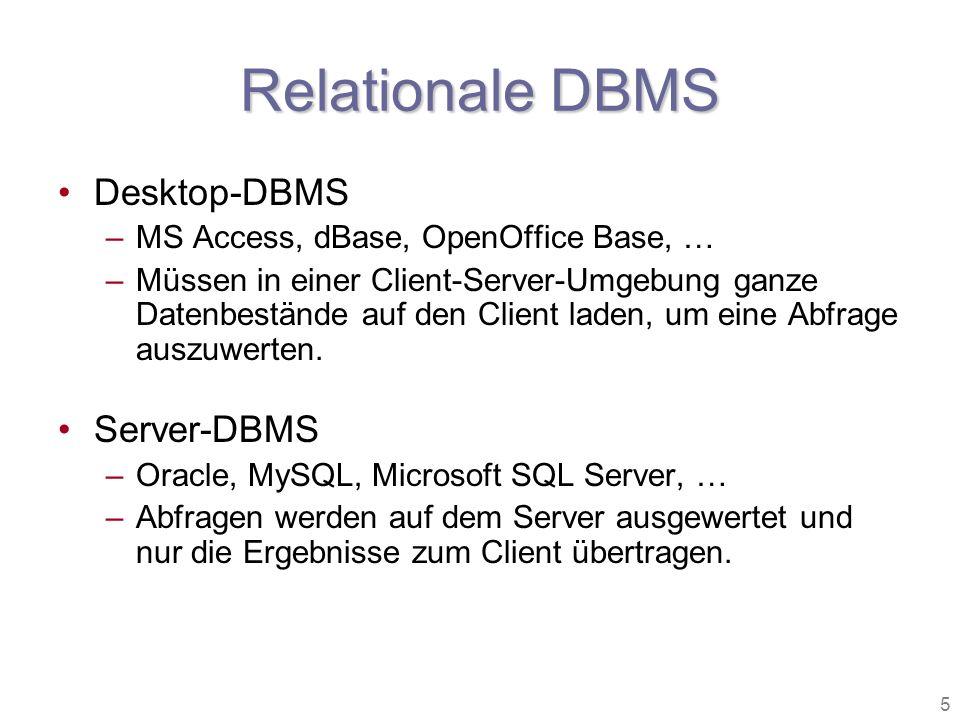 5 Relationale DBMS Desktop-DBMS –MS Access, dBase, OpenOffice Base, … –Müssen in einer Client-Server-Umgebung ganze Datenbestände auf den Client laden