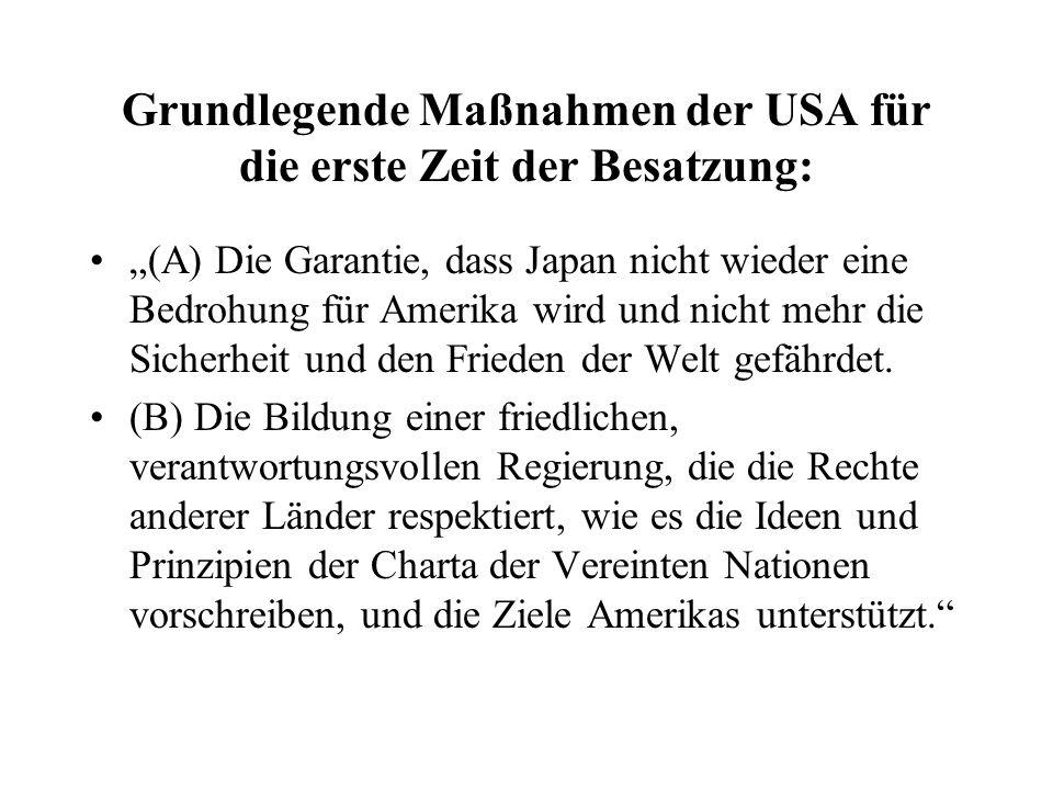 Grundlegende Maßnahmen der USA für die erste Zeit der Besatzung: (A) Die Garantie, dass Japan nicht wieder eine Bedrohung für Amerika wird und nicht m