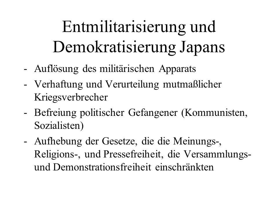 Entmilitarisierung und Demokratisierung Japans -Auflösung des militärischen Apparats -Verhaftung und Verurteilung mutmaßlicher Kriegsverbrecher -Befre