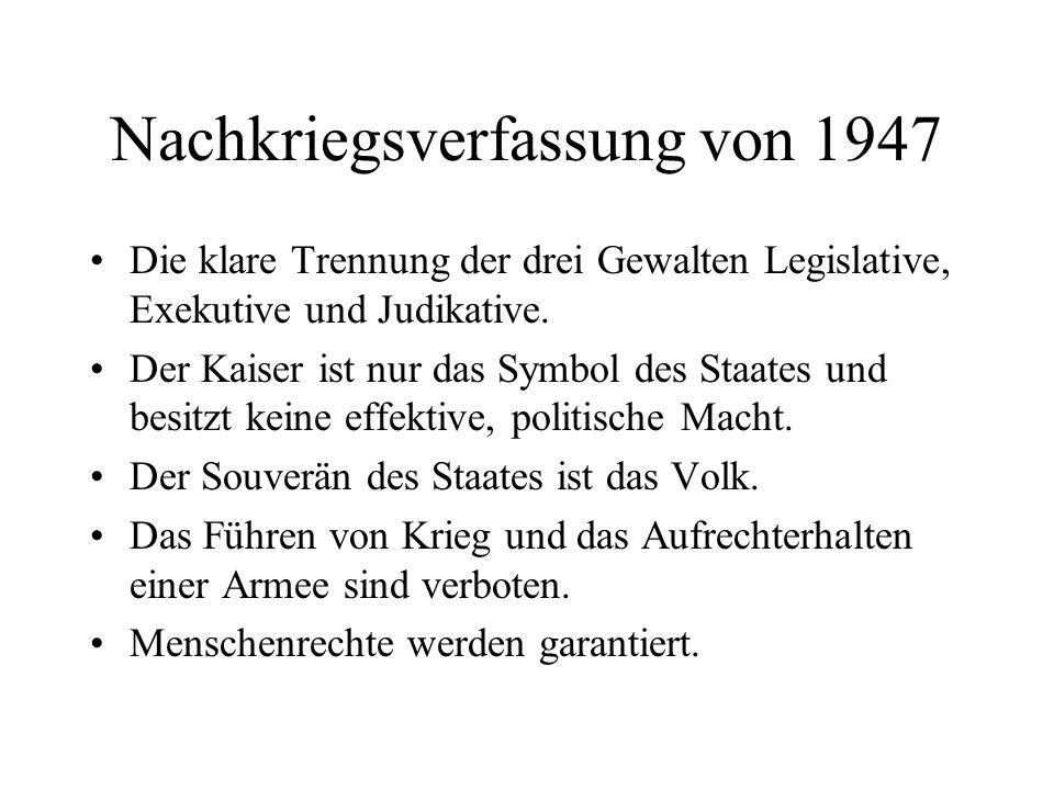Nachkriegsverfassung von 1947 Die klare Trennung der drei Gewalten Legislative, Exekutive und Judikative. Der Kaiser ist nur das Symbol des Staates un