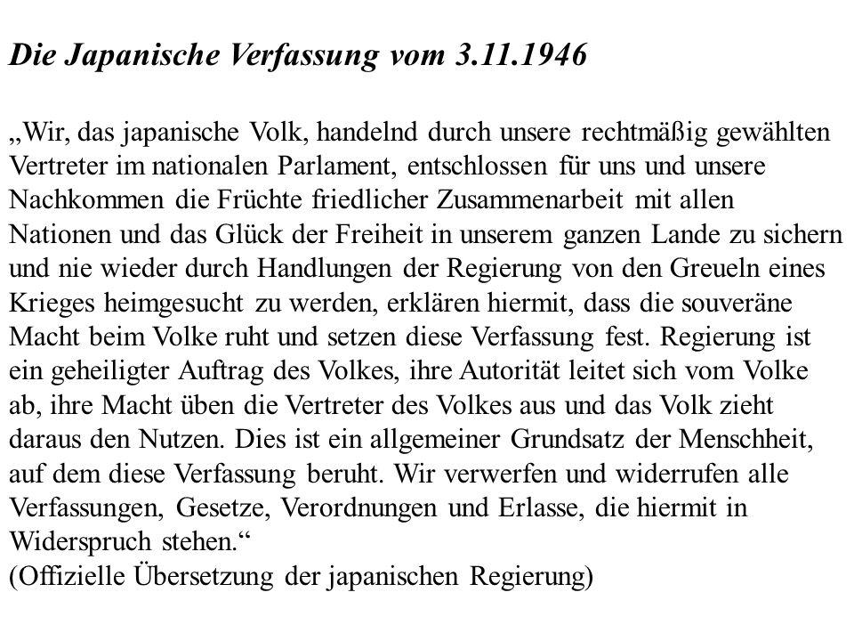 Die Japanische Verfassung vom 3.11.1946 Wir, das japanische Volk, handelnd durch unsere rechtmäßig gewählten Vertreter im nationalen Parlament, entsch
