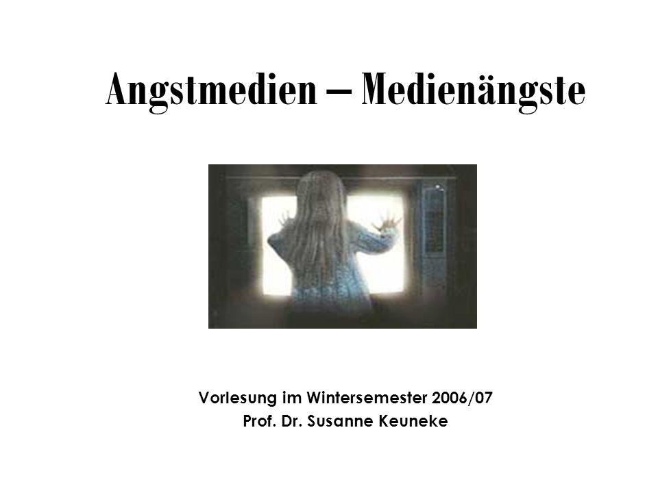 Angstmedien – Medienängste Vorlesung im Wintersemester 2006/07 Prof. Dr. Susanne Keuneke
