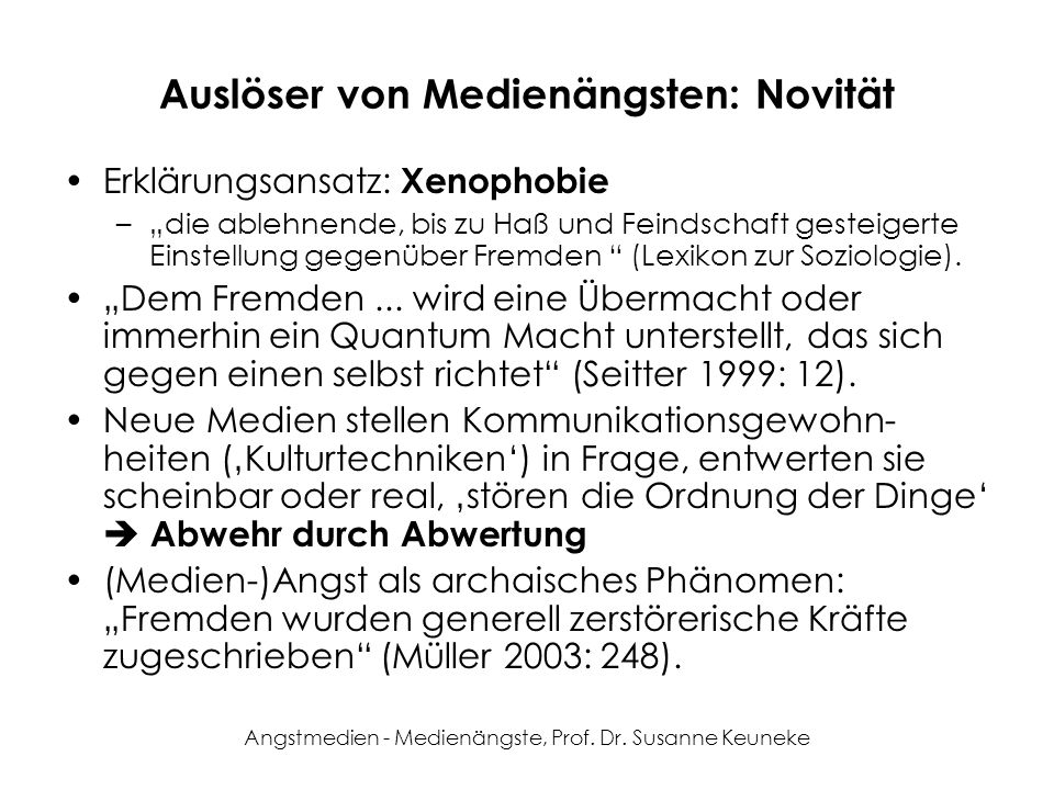 Angstmedien - Medienängste, Prof. Dr. Susanne Keuneke Auslöser von Medienängsten: Novität Erklärungsansatz: Xenophobie –die ablehnende, bis zu Haß und