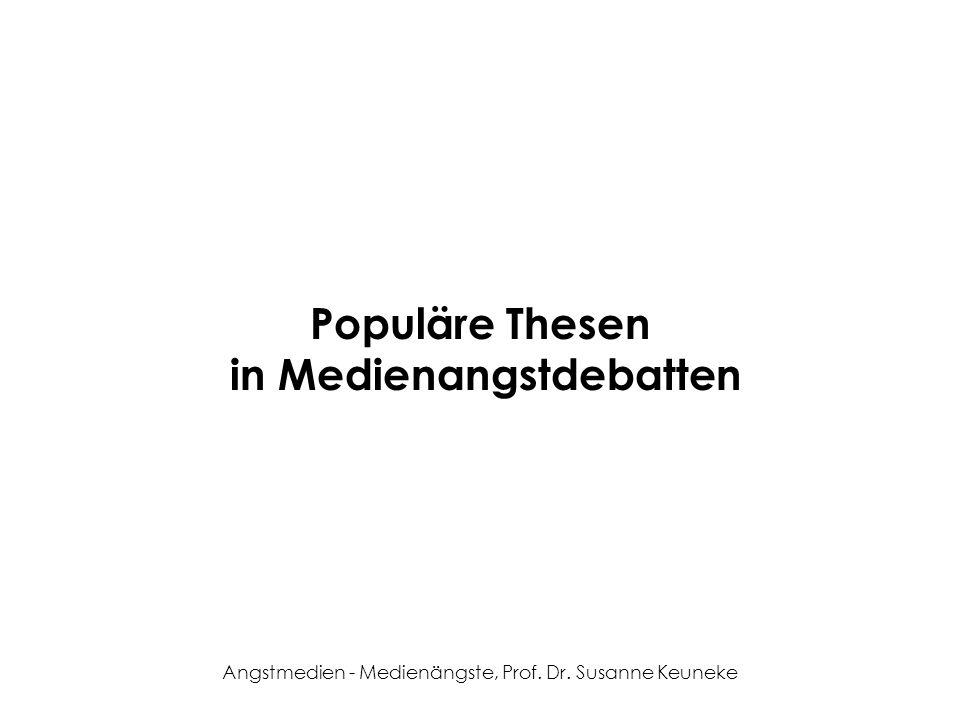 Angstmedien - Medienängste, Prof. Dr. Susanne Keuneke Populäre Thesen in Medienangstdebatten