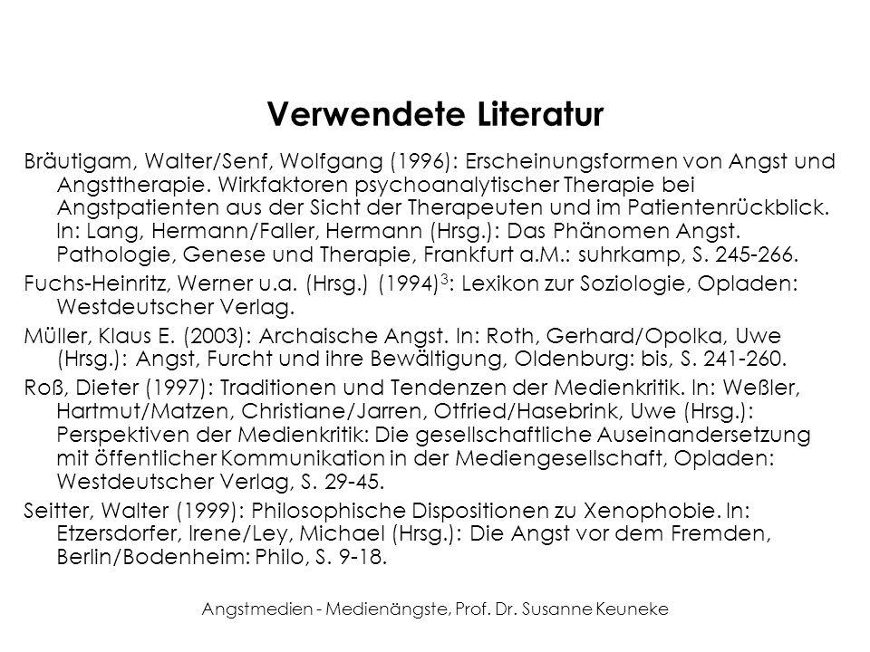 Angstmedien - Medienängste, Prof. Dr. Susanne Keuneke Verwendete Literatur Bräutigam, Walter/Senf, Wolfgang (1996): Erscheinungsformen von Angst und A