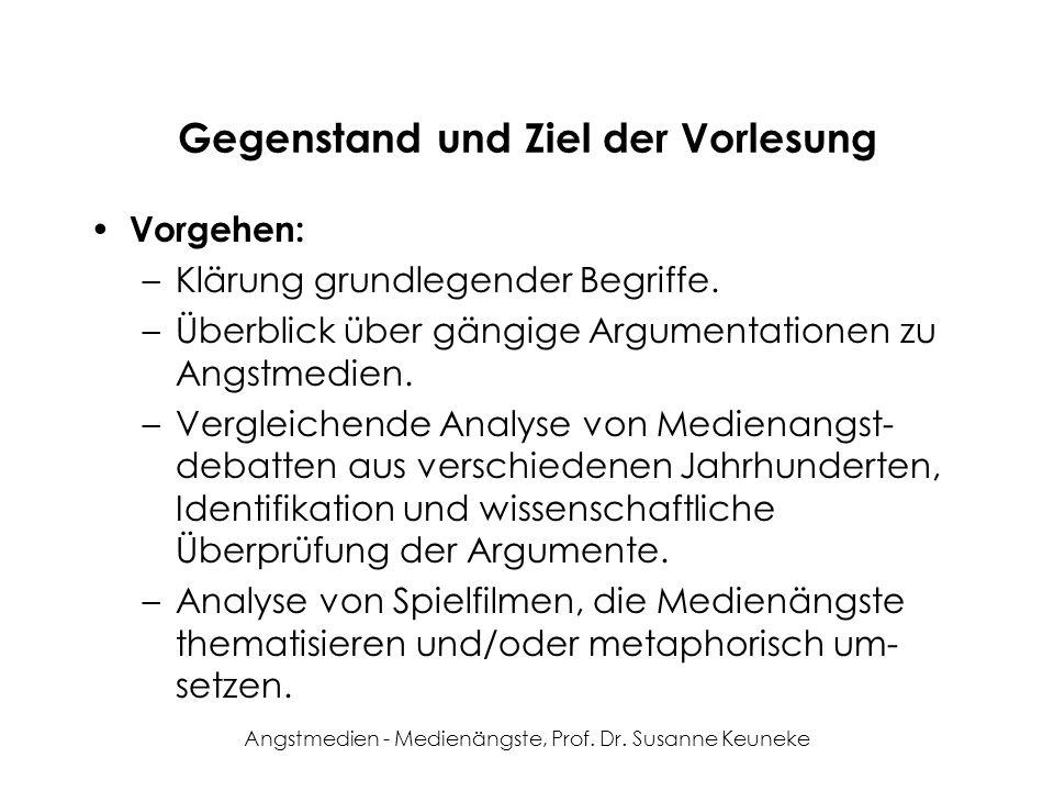 Angstmedien - Medienängste, Prof. Dr. Susanne Keuneke Gegenstand und Ziel der Vorlesung Vorgehen: –Klärung grundlegender Begriffe. –Überblick über gän