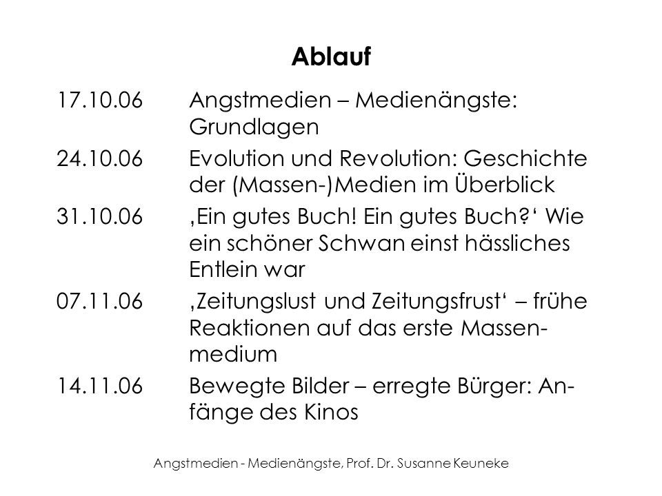 Angstmedien - Medienängste, Prof. Dr. Susanne Keuneke Ablauf 17.10.06Angstmedien – Medienängste: Grundlagen 24.10.06Evolution und Revolution: Geschich