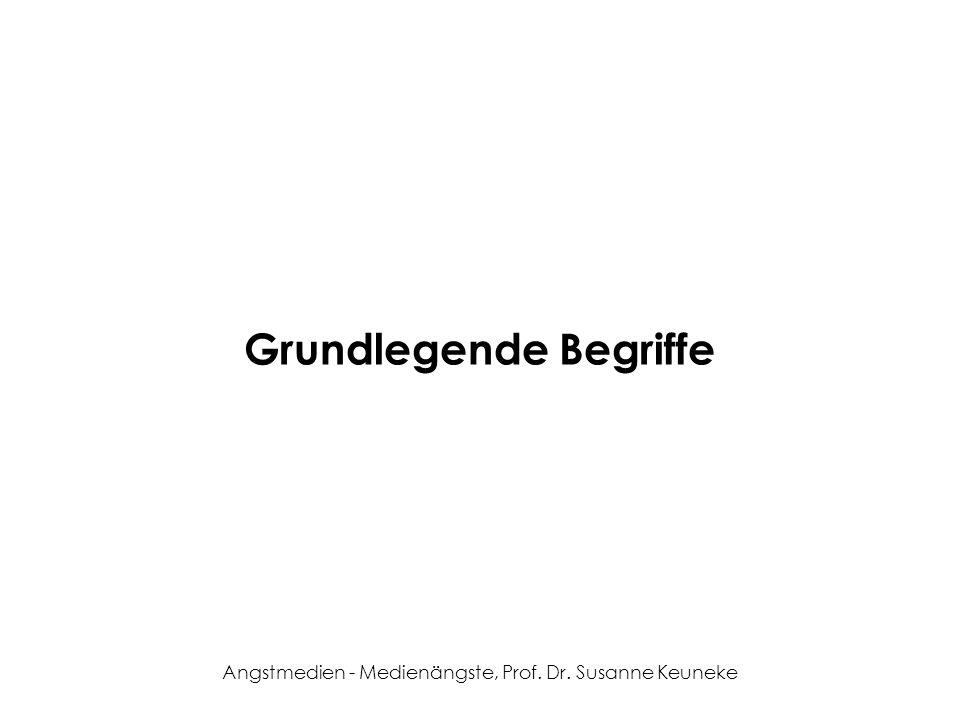 Angstmedien - Medienängste, Prof. Dr. Susanne Keuneke Grundlegende Begriffe