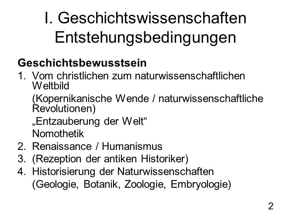 2 I. Geschichtswissenschaften Entstehungsbedingungen Geschichtsbewusstsein 1.Vom christlichen zum naturwissenschaftlichen Weltbild (Kopernikanische We