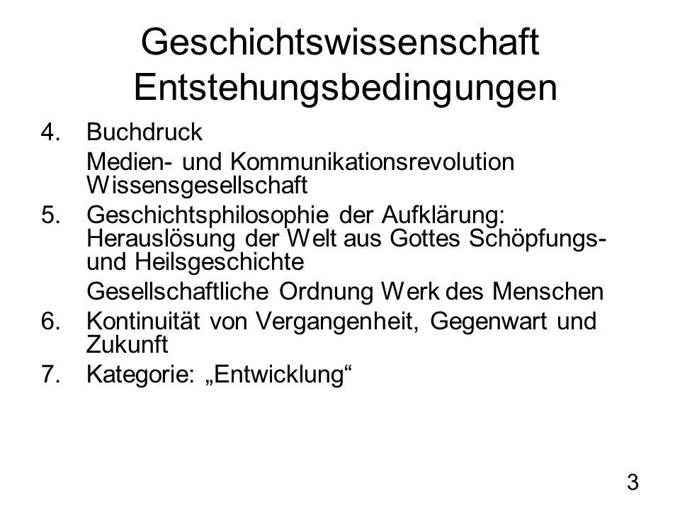 3 Geschichtswissenschaft Entstehungsbedingungen 4.Buchdruck Medien- und Kommunikationsrevolution Wissensgesellschaft 5.Geschichtsphilosophie der Aufkl