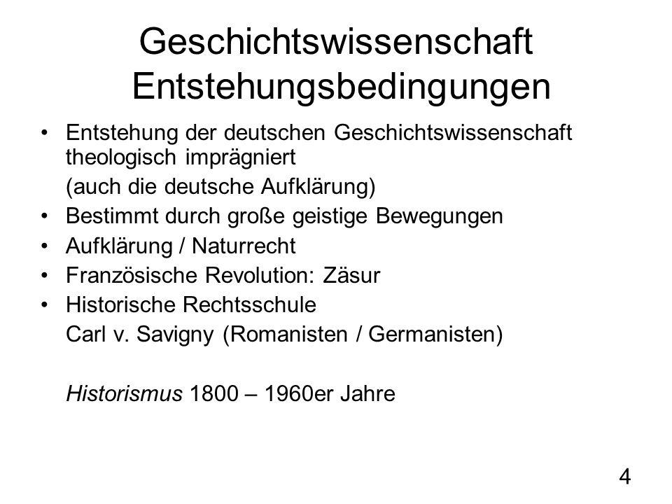 4 Geschichtswissenschaft Entstehungsbedingungen Entstehung der deutschen Geschichtswissenschaft theologisch imprägniert (auch die deutsche Aufklärung)