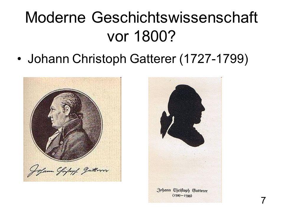 7 Moderne Geschichtswissenschaft vor 1800 Johann Christoph Gatterer (1727-1799)