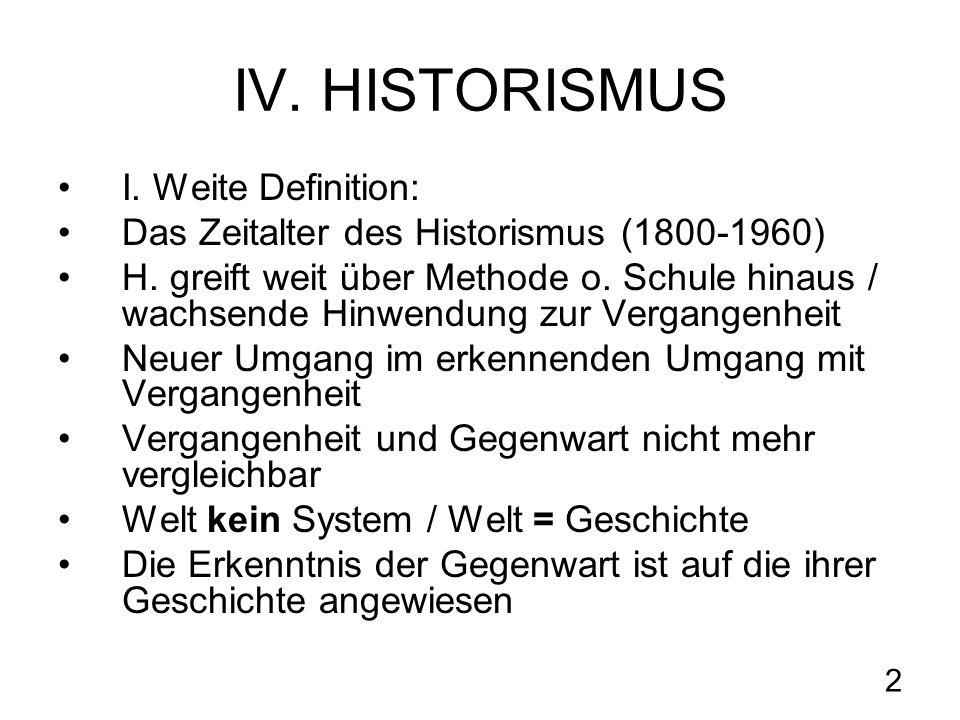 2 IV. HISTORISMUS I. Weite Definition: Das Zeitalter des Historismus (1800-1960) H. greift weit über Methode o. Schule hinaus / wachsende Hinwendung z