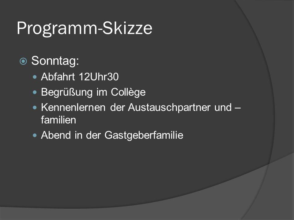 Programm-Skizze Sonntag: Abfahrt 12Uhr30 Begrüßung im Collège Kennenlernen der Austauschpartner und – familien Abend in der Gastgeberfamilie