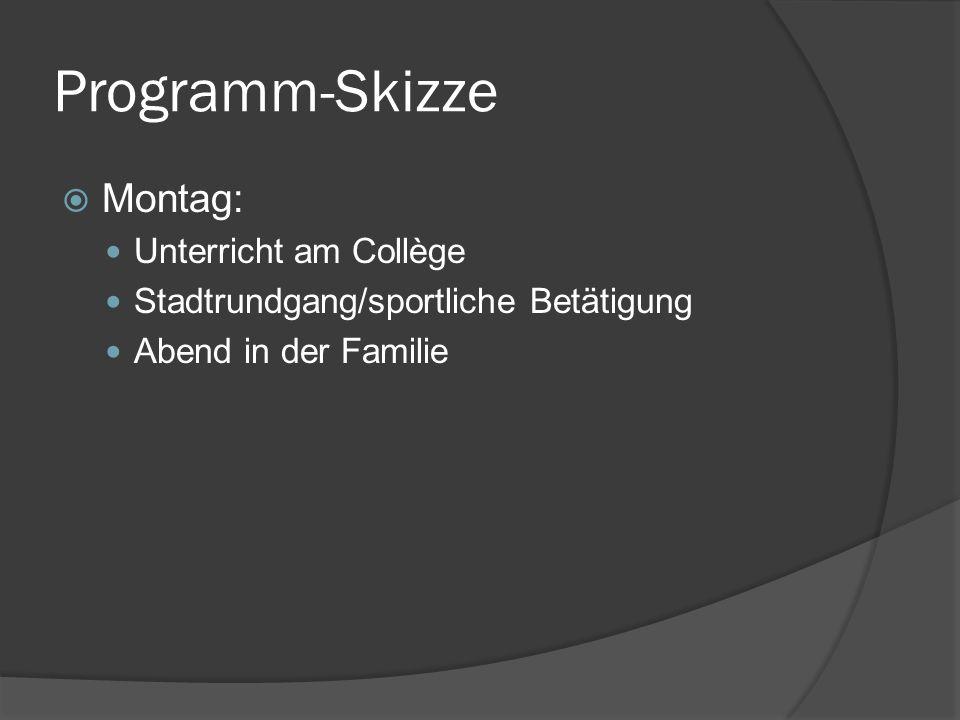 Programm-Skizze Montag: Unterricht am Collège Stadtrundgang/sportliche Betätigung Abend in der Familie