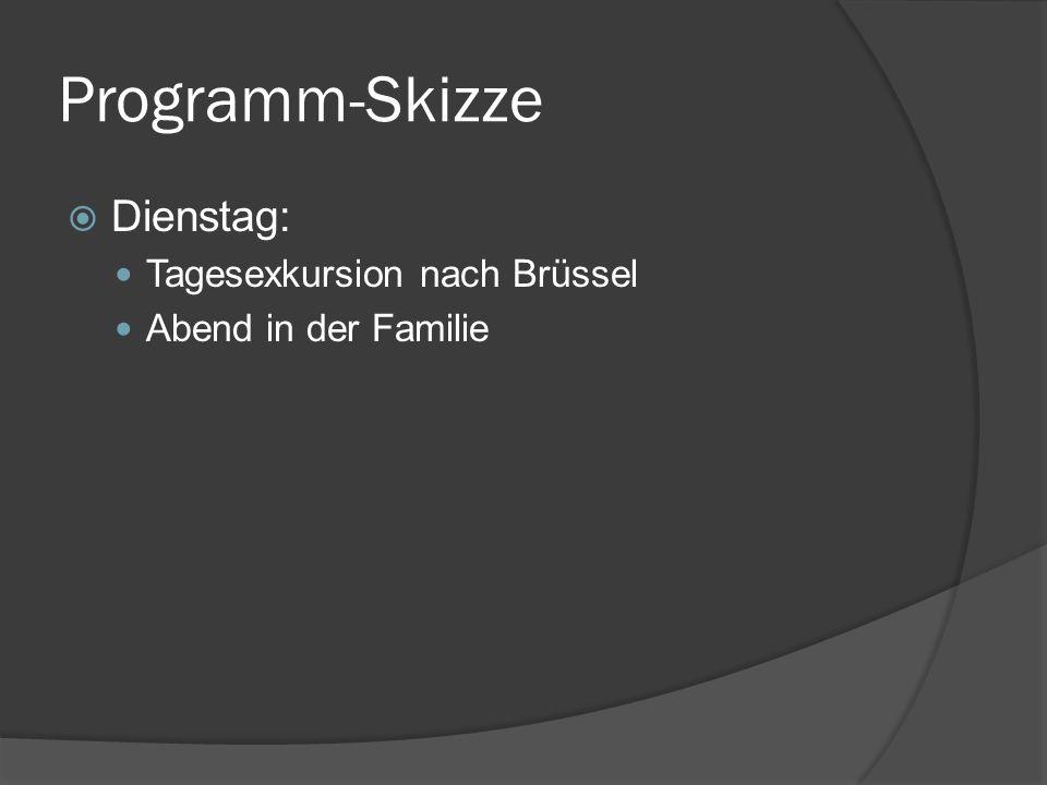 Programm-Skizze Dienstag: Tagesexkursion nach Brüssel Abend in der Familie