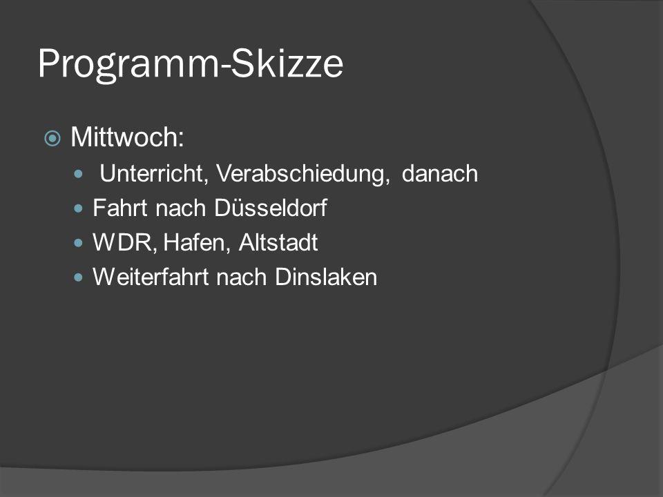 Programm-Skizze Mittwoch: Unterricht, Verabschiedung, danach Fahrt nach Düsseldorf WDR, Hafen, Altstadt Weiterfahrt nach Dinslaken